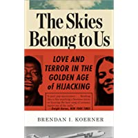 The Skies Belong to Us: Love and Terror in the Golden Age of Hijacking (ALA Notable Books for Adults)
