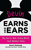 Devin Earns Her Ears: My Secret Walt Disney World Cast Member Diary (Earning Your Ears Book 9)