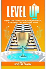 Level Up: The Best Kept Secrets to Overcoming Roadblocks, Achieving Success & Multiplying Results Kindle Edition