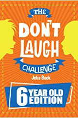 The Don't Laugh Challenge 6 Year Old Edition: The LOL Interactive Joke Book Contest Game for Boys and Girls Age 6 Kindle Edition
