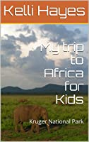 My Trip To Africa For Kids: Kruger National Park