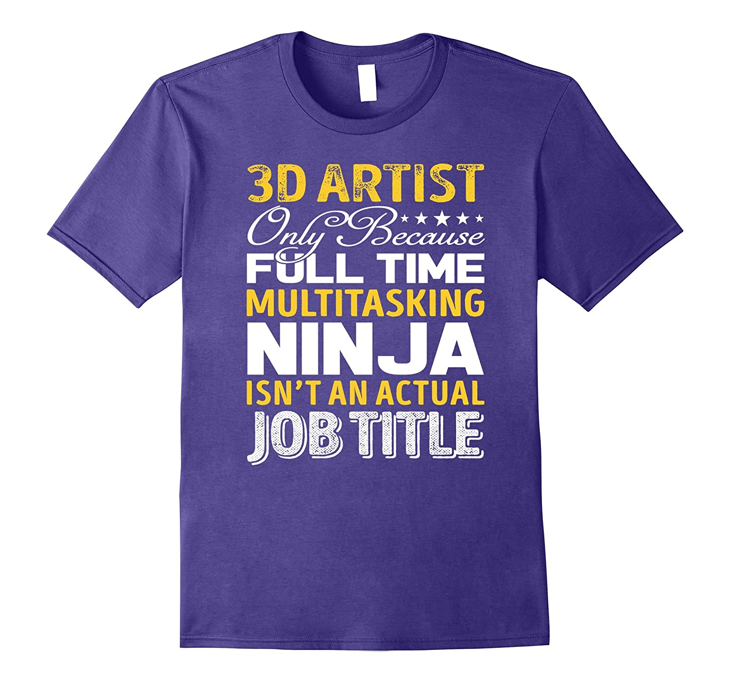3D artist Is Not An Actual Job Title TShirt-TJ