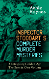 INSPECTOR STODDART'S COMPLETE MURDER MYSTERIES – 4 Intriguing Golden Age Thrillers in One Volume: Including The Man with the Dark Beard, Who Killed Charmian ... Tattenham Corner & The Crystal Beads Murder