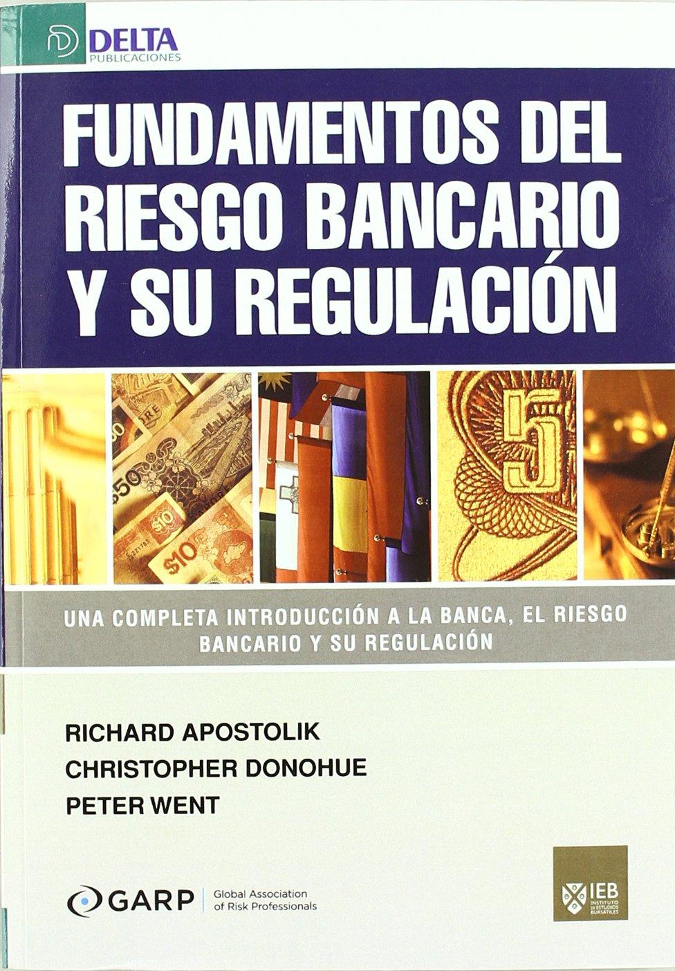 Fundamentos del riesgo bancario y su regulación: una completa ...