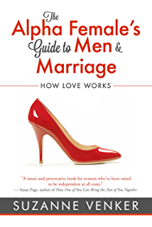 What our mothers didnt tell us why happiness eludes the modern the alpha females guide to men and marriage how love works fandeluxe Choice Image