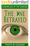The One Betrayed: Chronicles of the Diasodz, Book 3