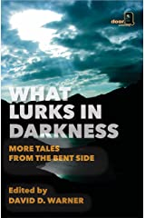 What Lurks in Darkness: More Tales from the Bent Side Kindle Edition