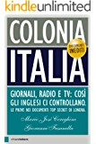 Colonia Italia: Giornali, radio e tv: così gli inglesi ci controllano. Le prove nei documenti top secret di Londra