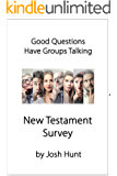 Good Questions Have Small Groups Talking -- New Testament Survey