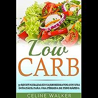 Low Carb: 77 recetas bajas en carbohidratos con una guía fácil para una pérdida de peso rápida (Spanish Edition)