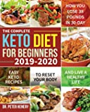 The Complete Keto Diet for Beginners 2019-2020: Easy Keto Recipes to Reset Your Body and Live a Healthy Life (How You Lose 38 Pounds in 30-Day)