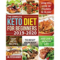 The Complete Keto Diet for Beginners 2019-2020: Easy Keto Recipes to Reset Your...