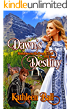 Dawn's Destiny: A Christian Romance (Romance on the Oregon Trail Book 3)