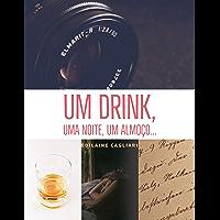 Um drink, uma noite, um almoço...: Um conto moderno, nem tão feliz assim.