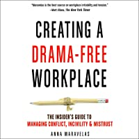 Creating a Drama-Free Workplace: The Insider's Guide to Managing Conflict, Incivility & Mistrust