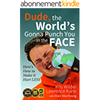 Dude, The World's Gonna Punch You in the Face: Here's How to Make it Hurt Less (English Edition)