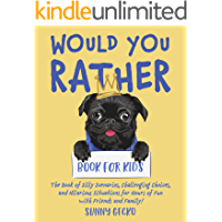 Would You Rather Book for Kids: The Book of Silly Scenarios, Challenging Choices, and Hilarious Situations for Hours of…