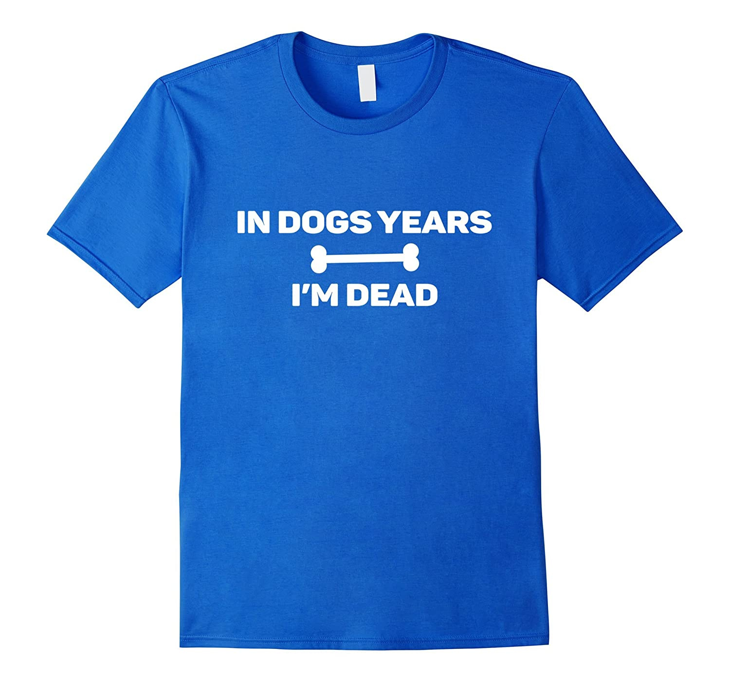 4f4c6477a3 In Dog Years I'm Dead – Funny Birthday Over The Hill T-Shirt-CL ...