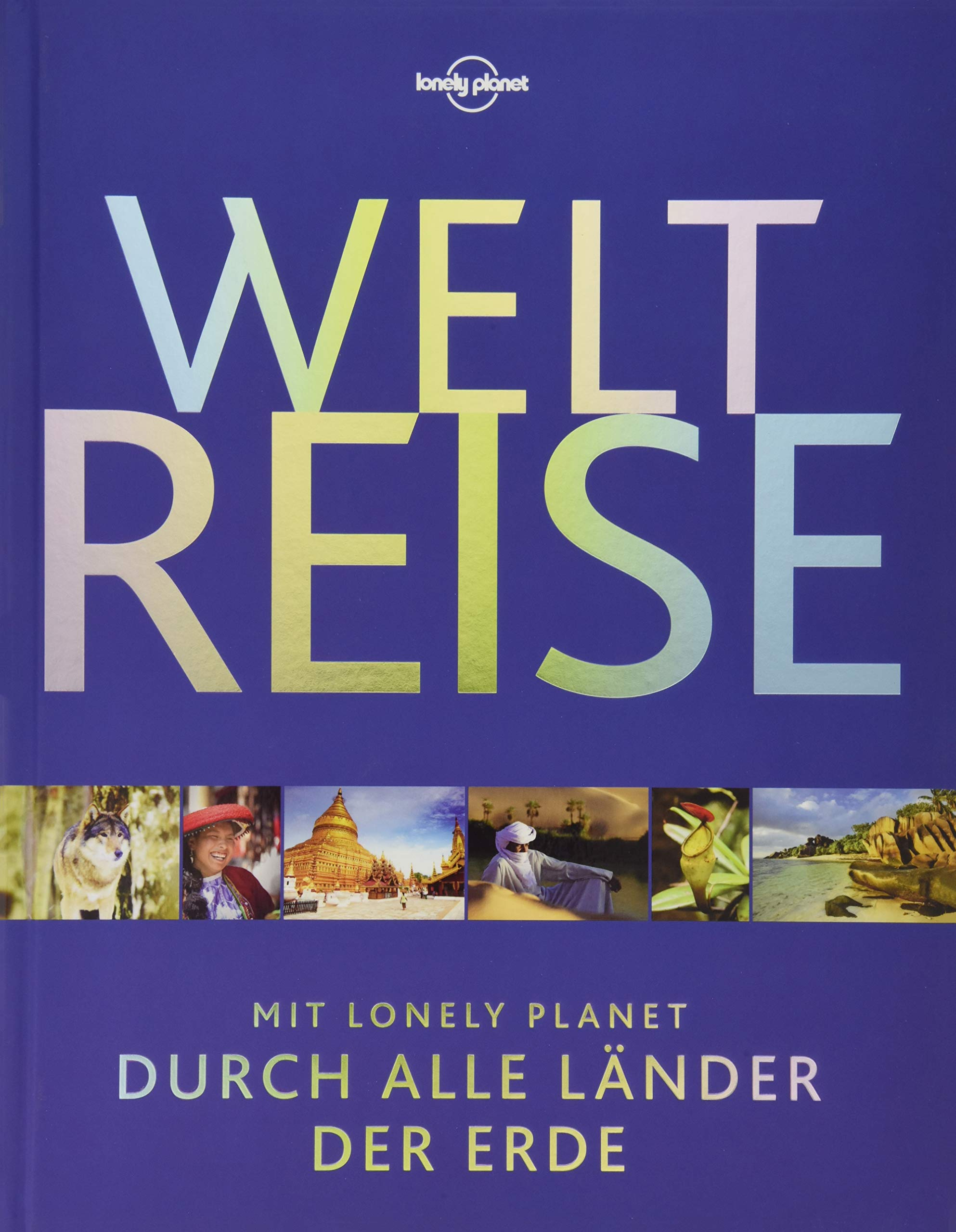 Lonely Planet Bildband Weltreise: Mit Lonely Planet durch alle Länder der Erde (Lonely Planet Reisebildbände)