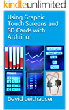 Using Graphic Touch Screens and SD Cards with Arduino (English Edition)
