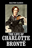 The Life of Charlotte Brontë by Elizabeth Gaskell (Halcyon Classics) (English Edition)