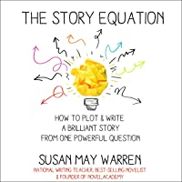 The Story Equation: How to Plot and Write a Brilliant Story with One Powerful Question, Brilliant Writer Series