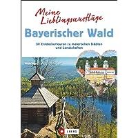 Meine Lieblingsausflüge im Bayerischen Wald: 30 Entdeckertouren zu malerischen Städten und Landschaften - Freizeitführer mit Wandern und Radeln im Nationalpark Bayerischer Wald und dem Dreiländereck