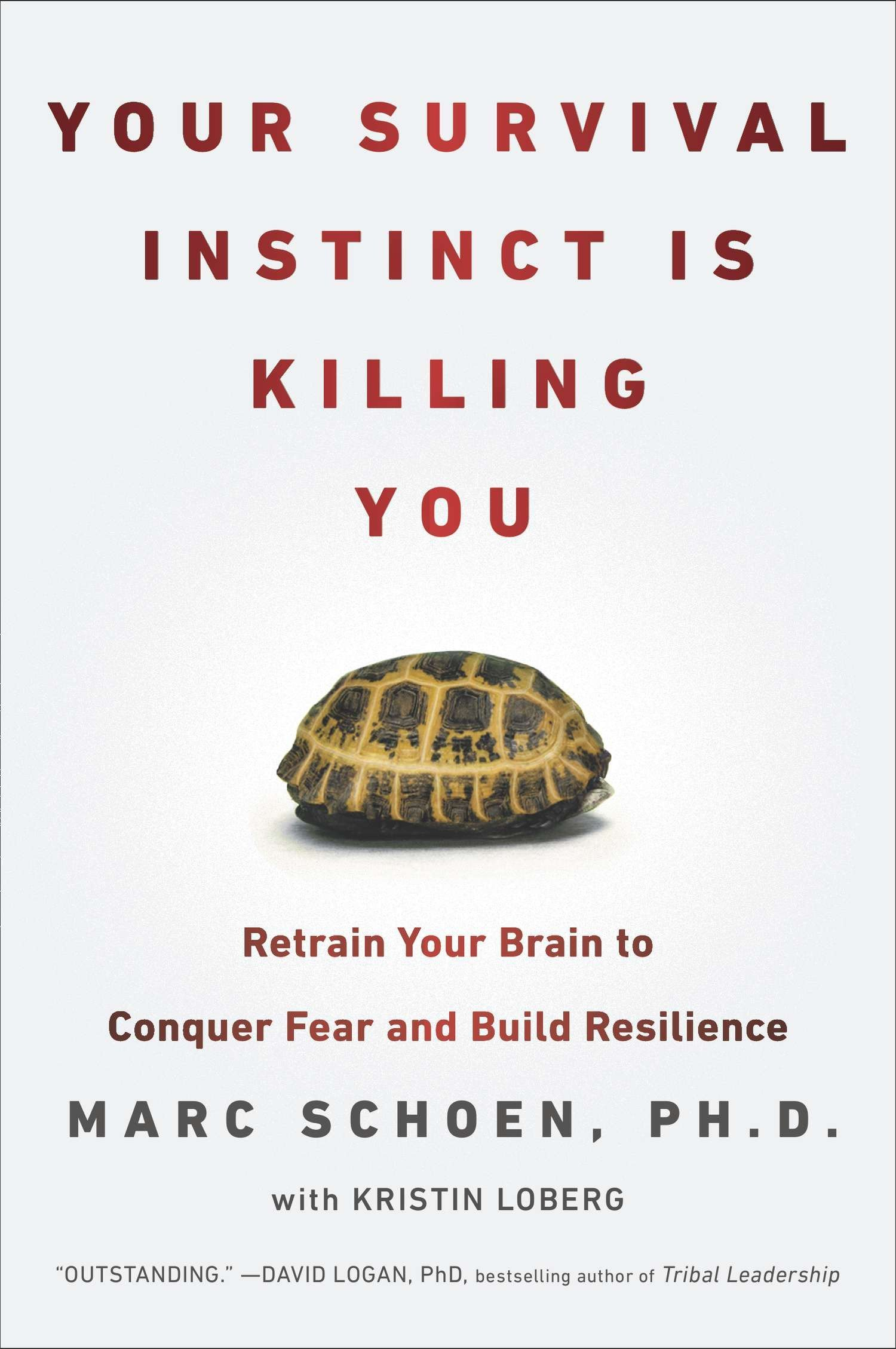 Your Survival Instinct Is Killing You: Retrain Your Brain to Conquer Fear  and Build Resilience: Marc Schoen, Kristin Loberg: 9780142180747:  Amazon.com: ...