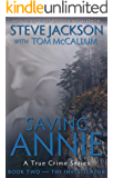Saving Annie: Book Two --The Investigator (A True Crime Series)