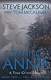 Saving Annie: Book Two --The Investigator (A True Crime Series)
