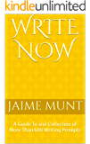 WRITE NOW: A Guide To and Collection of More Than 600 Writing Prompts