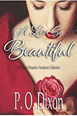 A Love So Beautiful: A Pride and Prejudice Variations Collection Kindle Edition