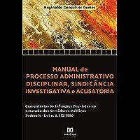 Manual de processo administrativo disciplinar, sindicância investigatória e acusatória: comentários às infrações…