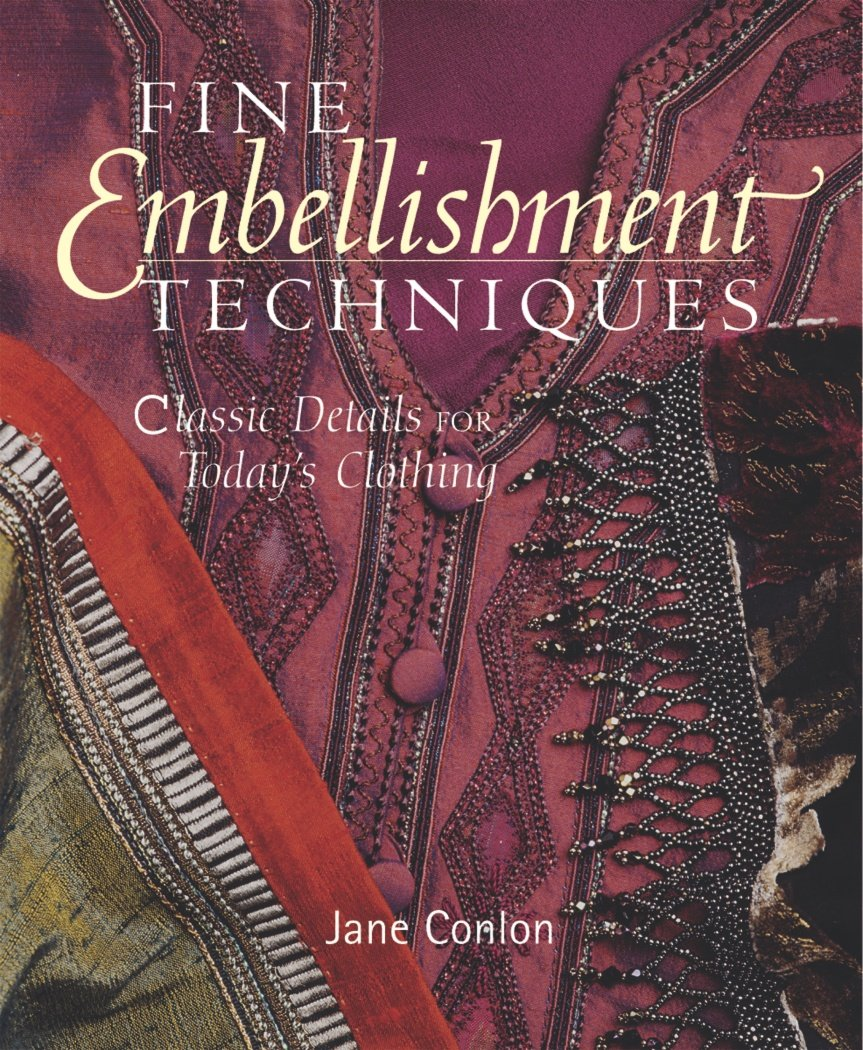 Fine Embellishment Techniques: Classic Details for Today's Clothing