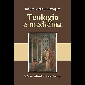 Teologia e medicina: Prefazione del Cardinale Joseph Ratzinger (Italian Edition)