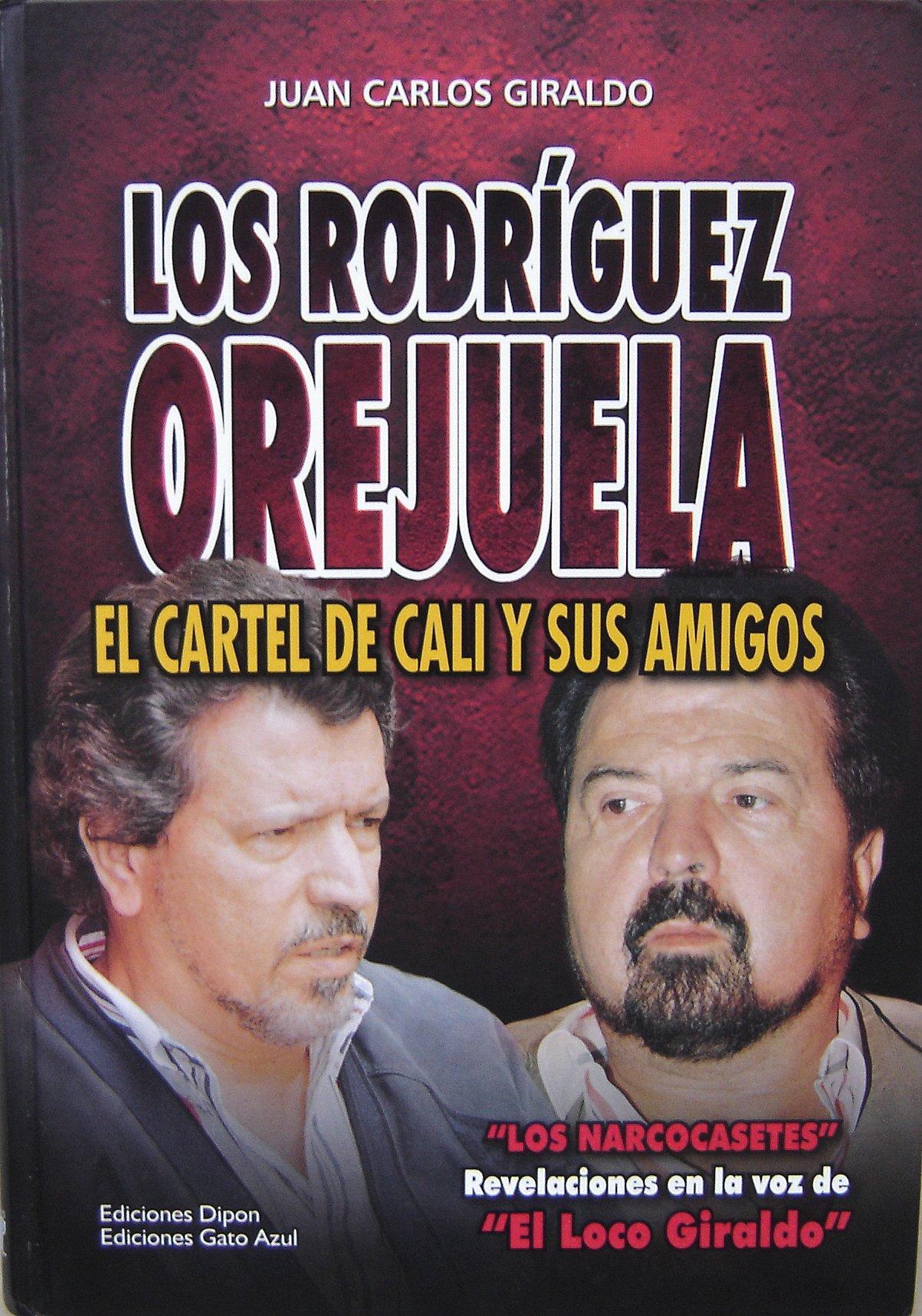 Los Rodriguez Orejuela: El Cartel de Cali y Sus Amigos: Juan ...