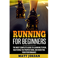 Running for Beginners: The Most Complete Guide to Learning to Run, Mastering the Proper Form, and Boosting Your Performance (English Edition)