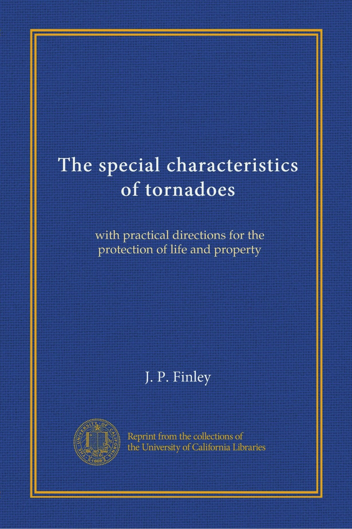 The special characteristics of tornadoes: with practical directions for the protection of life and property pdf epub