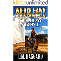 Wilder Hawk: Mountain Man: Yellow Stone: A Mountain Man Adventure (A Wilder Hawk: Mountain Man Novel Book 2)