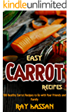 Easy Carrot Recipes: 100 Healthy Carrot Recipes to Go with Your Friends and Family