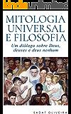 Mitologia Universal e Filosofia: Um diálogo sobre Deus, deuses e deus nenhum (Portuguese Edition)
