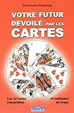 Votre futur Dévoilé par les Cartes - Interprétation des 32 cartes - 10 méthodes de tirage