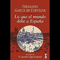 Lo que el mundo debe a España: Extracto de Y cuando digo España