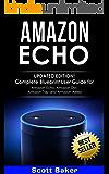 Amazon Echo: Updated Edition!- Complete Blueprint User Guide for Amazon Echo, Amazon Dot, Amazon Tap and Amazon Alexa