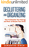 DECLUTTERING AND ORGANIZING: How To Declutter Your Home and Mind to Reclaim Your Life (Declutter, Organizing, Home Cleaning, Home Decorating)