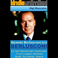 Quando Berlusconi era Berlusconi