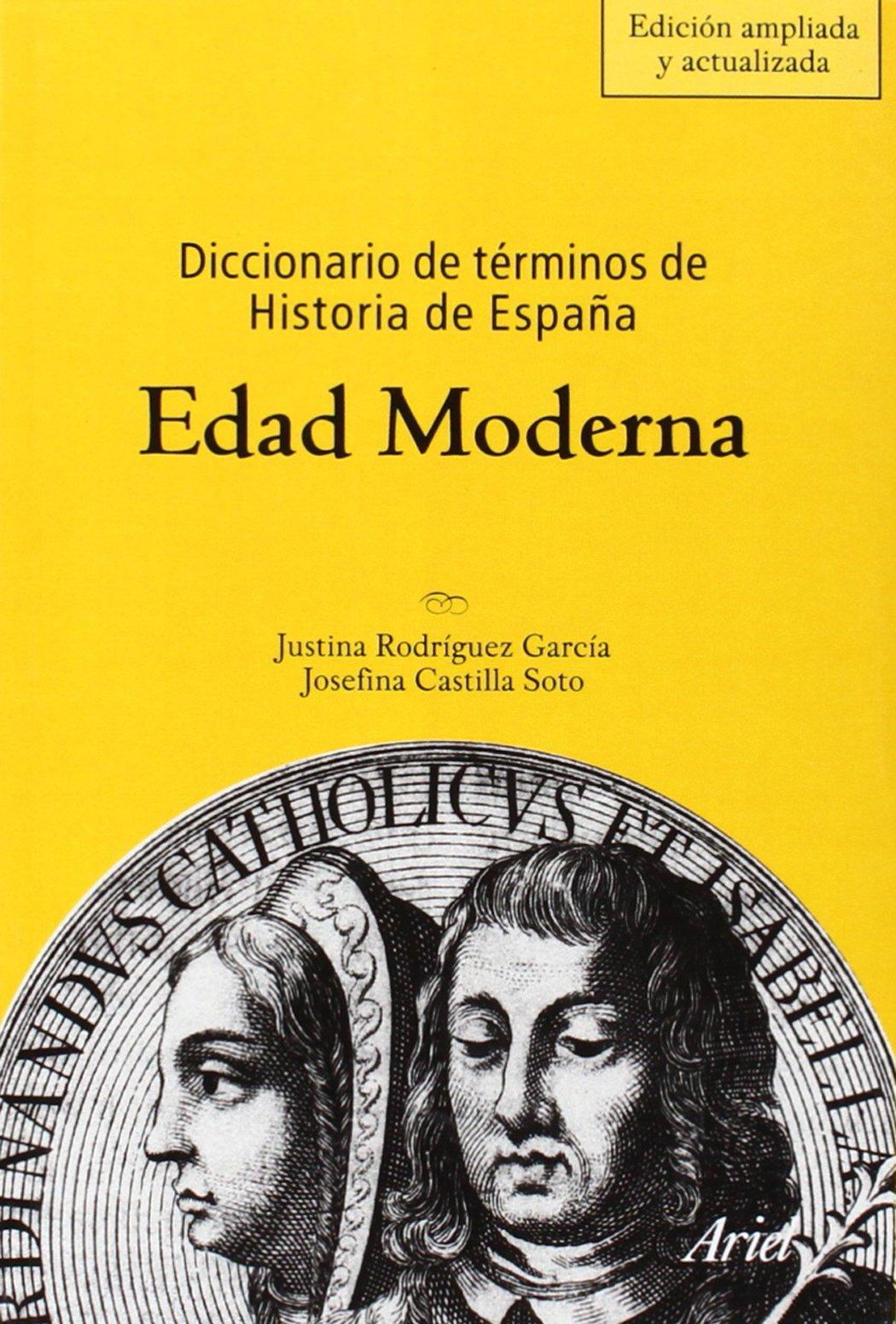 Diccionario de términos de Historia de España. Edad Moderna Ariel Historia: Amazon.es: Castilla Soto, Josefina, Rodríguez García, Justina: Libros