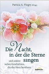 Die Nacht, in der die Sterne sangen: und andere wahre Geschichten, die das Herz berühren. (German Edition) Kindle Edition