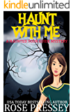 Haunt With Me: A Ghost Hunter Cozy Mystery (A Ghostly Haunted Tour Guide Cozy Mystery Book 13)