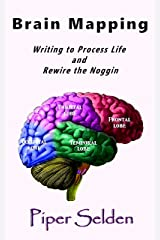 Brain Mapping: Writing to Process Life and Rewire the Noggin Kindle Edition